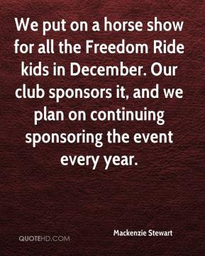Mackenzie Stewart  - We put on a horse show for all the Freedom Ride kids in December. Our club sponsors it, and we plan on continuing sponsoring the event every year.