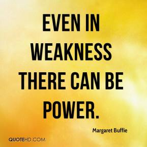 Margaret Buffie  - Even in weakness there can be power.