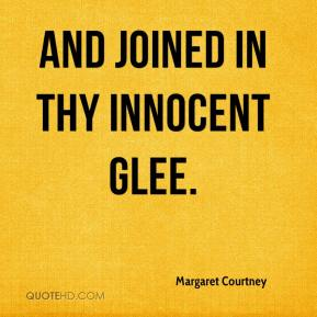 Margaret Courtney  - And joined in thy innocent glee.