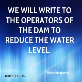 Maria Mutagamba  - We will write to the operators of the dam to reduce the water level.