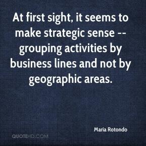 Maria Rotondo  - At first sight, it seems to make strategic sense -- grouping activities by business lines and not by geographic areas.