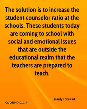 Marilyn Stewart  - The solution is to increase the student counselor ratio at the schools. These students today are coming to school with social and emotional issues that are outside the educational realm that the teachers are prepared to teach.