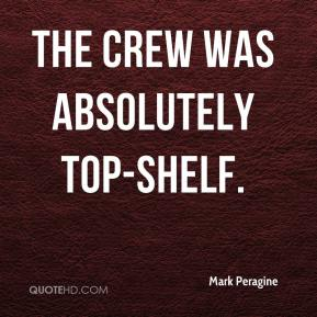 Mark Peragine  - The crew was absolutely top-shelf.
