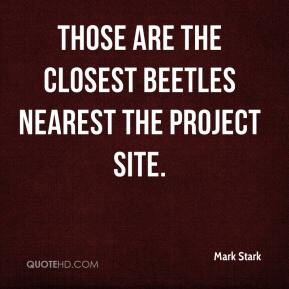 Mark Stark  - Those are the closest beetles nearest the project site.