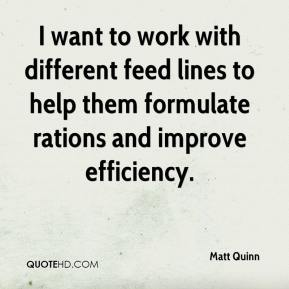 Matt Quinn  - I want to work with different feed lines to help them formulate rations and improve efficiency.