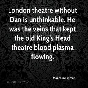 London theatre without Dan is unthinkable. He was the veins that kept the old King's Head theatre blood plasma flowing.