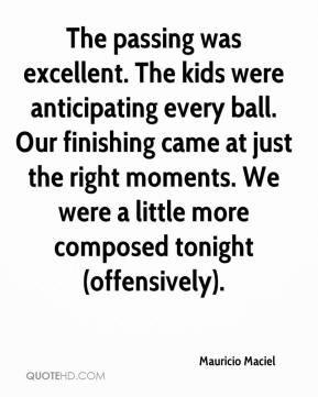 Mauricio Maciel  - The passing was excellent. The kids were anticipating every ball. Our finishing came at just the right moments. We were a little more composed tonight (offensively).