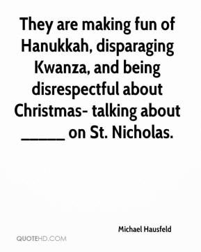 They are making fun of Hanukkah, disparaging Kwanza, and being disrespectful about Christmas- talking about _____ on St. Nicholas.