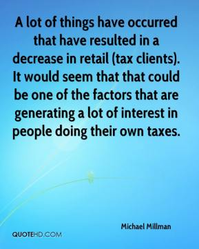 Michael Millman  - A lot of things have occurred that have resulted in a decrease in retail (tax clients). It would seem that that could be one of the factors that are generating a lot of interest in people doing their own taxes.