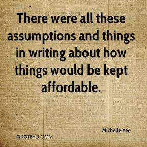 Michelle Yee  - There were all these assumptions and things in writing about how things would be kept affordable.
