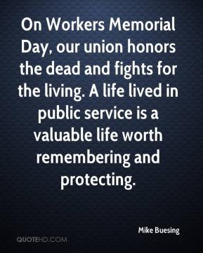 Mike Buesing  - On Workers Memorial Day, our union honors the dead and fights for the living. A life lived in public service is a valuable life worth remembering and protecting.