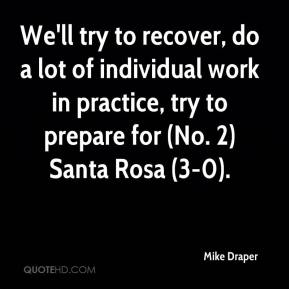 Mike Draper  - We'll try to recover, do a lot of individual work in practice, try to prepare for (No. 2) Santa Rosa (3-0).
