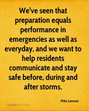 Mike Lanman  - We've seen that preparation equals performance in emergencies as well as everyday, and we want to help residents communicate and stay safe before, during and after storms.