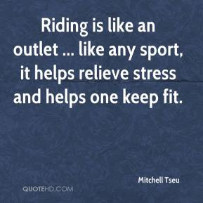 Mitchell Tseu  - Riding is like an outlet ... like any sport, it helps relieve stress and helps one keep fit.
