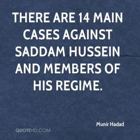 Munir Hadad  - There are 14 main cases against Saddam Hussein and members of his regime.
