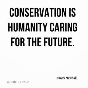 Conservation is humanity caring for the future.