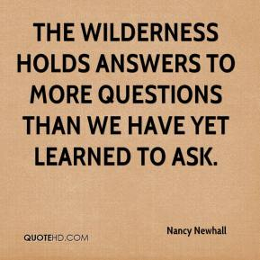 The Wilderness holds answers to more questions than we have yet learned to ask.