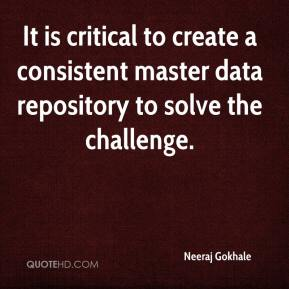 Neeraj Gokhale  - It is critical to create a consistent master data repository to solve the challenge.