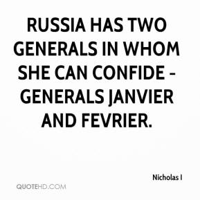 Nicholas I  - Russia has two generals in whom she can confide -Generals Janvier and Fevrier.