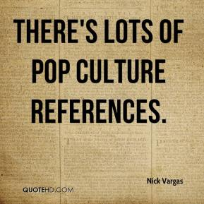Nick Vargas  - There's lots of pop culture references.