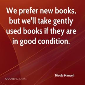 Nicole Mansell  - We prefer new books, but we'll take gently used books if they are in good condition.