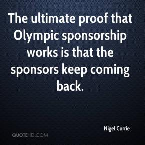 Nigel Currie  - The ultimate proof that Olympic sponsorship works is that the sponsors keep coming back.