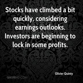 Olivier Quinty  - Stocks have climbed a bit quickly, considering earnings outlooks. Investors are beginning to lock in some profits.