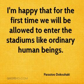 Parastoo Dokouhaki  - I'm happy that for the first time we will be allowed to enter the stadiums like ordinary human beings.