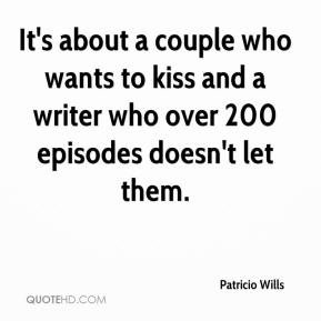Patricio Wills  - It's about a couple who wants to kiss and a writer who over 200 episodes doesn't let them.