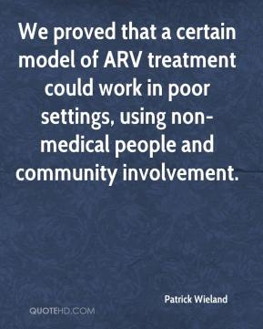 Patrick Wieland  - We proved that a certain model of ARV treatment could work in poor settings, using non-medical people and community involvement.