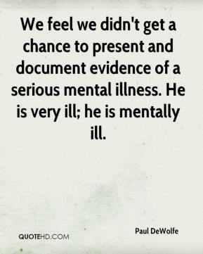 Paul DeWolfe  - We feel we didn't get a chance to present and document evidence of a serious mental illness. He is very ill; he is mentally ill.