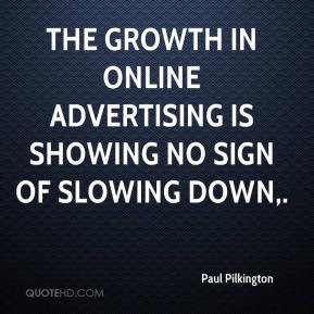 Paul Pilkington  - The growth in online advertising is showing no sign of slowing down.