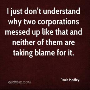 I just don't understand why two corporations messed up like that and neither of them are taking blame for it.