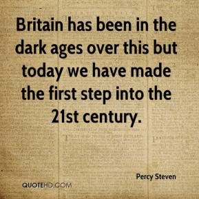 Percy Steven  - Britain has been in the dark ages over this but today we have made the first step into the 21st century.