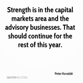 Peter Kovalski  - Strength is in the capital markets area and the advisory businesses. That should continue for the rest of this year.