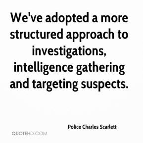 Police Charles Scarlett  - We've adopted a more structured approach to investigations, intelligence gathering and targeting suspects.