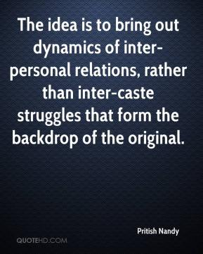 Pritish Nandy  - The idea is to bring out dynamics of inter-personal relations, rather than inter-caste struggles that form the backdrop of the original.