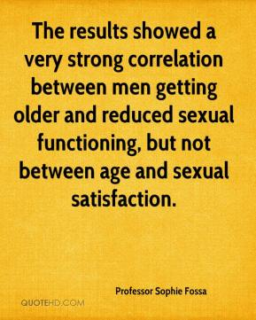 The results showed a very strong correlation between men getting older and reduced sexual functioning, but not between age and sexual satisfaction.