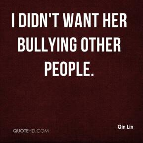 I didn't want her bullying other people.
