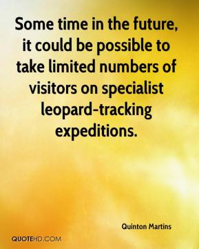 Quinton Martins  - Some time in the future, it could be possible to take limited numbers of visitors on specialist leopard-tracking expeditions.