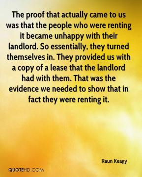 Raun Keagy  - The proof that actually came to us was that the people who were renting it became unhappy with their landlord. So essentially, they turned themselves in. They provided us with a copy of a lease that the landlord had with them. That was the evidence we needed to show that in fact they were renting it.