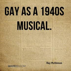 Ray McKinnon  - gay as a 1940s musical.