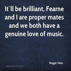 Reggie Yates  - It`ll be brilliant, Fearne and I are proper mates and we both have a genuine love of music.