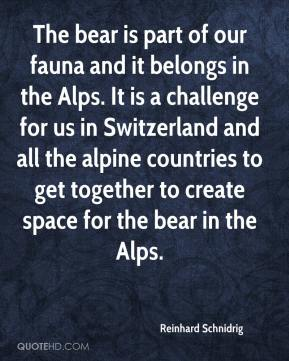 Reinhard Schnidrig  - The bear is part of our fauna and it belongs in the Alps. It is a challenge for us in Switzerland and all the alpine countries to get together to create space for the bear in the Alps.
