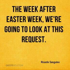 Ricardo Sanguino  - The week after Easter week, we're going to look at this request.