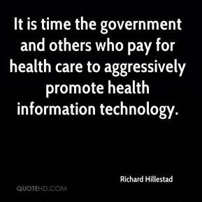 Richard Hillestad  - It is time the government and others who pay for health care to aggressively promote health information technology.
