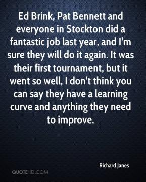 Richard Janes  - Ed Brink, Pat Bennett and everyone in Stockton did a fantastic job last year, and I'm sure they will do it again. It was their first tournament, but it went so well, I don't think you can say they have a learning curve and anything they need to improve.