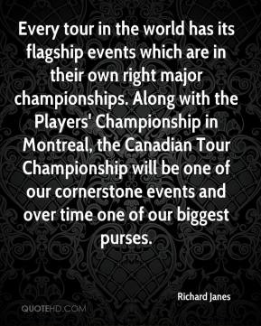 Every tour in the world has its flagship events which are in their own right major championships. Along with the Players' Championship in Montreal, the Canadian Tour Championship will be one of our cornerstone events and over time one of our biggest purses.