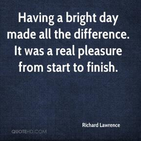 Richard Lawrence  - Having a bright day made all the difference. It was a real pleasure from start to finish.