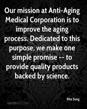 Rita Sung  - Our mission at Anti-Aging Medical Corporation is to improve the aging process. Dedicated to this purpose, we make one simple promise -- to provide quality products backed by science.